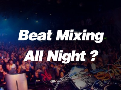 Do You Have To Beatmix All Night Long ?
