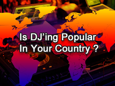 Is-DJing-Popular-In-Your-Country