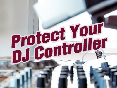 3 Essential Steps To Protect Your DJ Controller