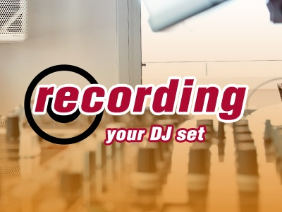 Recording Your DJ Set : How Does It Help ?
